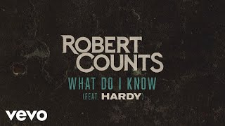 Robert Counts What Do I Know (feat. HARDY)