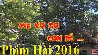 Phim Hài 2016 | Mẹ Vợ Sợ Con Rể Full HD | Phim Hài Mới Hay Nhất