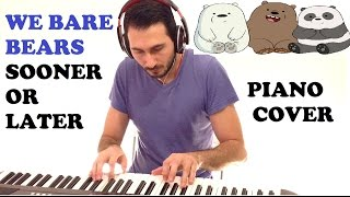 We Bare Bears - Sooner Or Later (Piano Cover )
