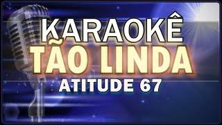 KARAOKÊ   TÃO LINDA (Atitude 67)