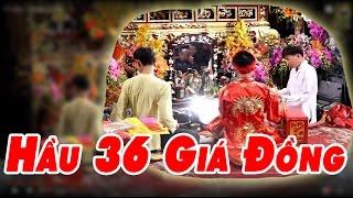 Hầu Đồng 36 Giá Đẹp Tuyệt Hay Nhất Thanh Long Hát Văn 36 Giá Đồng 2017
