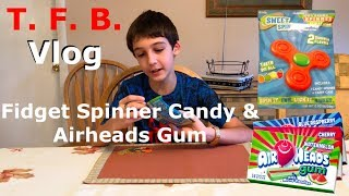 T. F. B. Vlog Sweet Spin Fidget Spinner Candy & Airheads Gum!