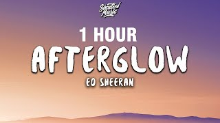 [1 HOUR] Ed Sheeran - Afterglow (Lyrics)