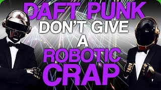 Daft Punk Don't Give a Robotic Crap (How to Spell Karl)