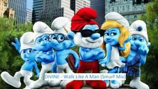 Divine - Walk Like A Man (Smurf Mix)