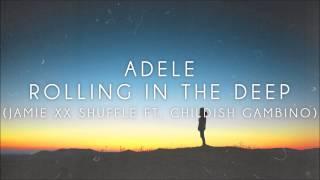 Adele - Rolling In The Deep (Jamie Xx Shuffle Ft. Childish Gambino)