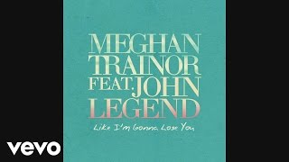 Meghan Trainor   Like I'm Gonna Lose You (Official Audio) Ft. John Legend
