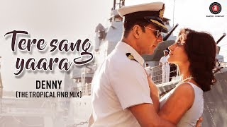 Tere Sang Yaara - Denny (The Tropical RnB Mix)