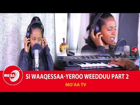 YEROO WEDDUU- SI WAAQESSAA PART 2