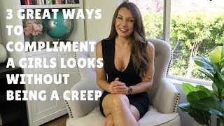 5 Great Ways to Compliment a Girl on Her Looks Without Being a Creep