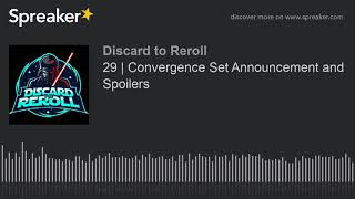 Discard to Reroll Ep 29 - Convergence Set Announcement and Spoilers