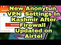 Updated Anonytun VPN New Settings In Kashmir After Firewall Updated on Airtel