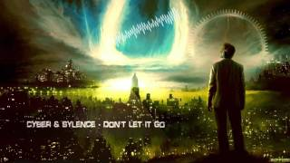 Cyber & Sylence - Don't Let It Go [HQ Free]