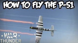 War Thunder Guide - How to Fly the P-51 Mustang