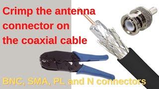 Antennenstecker an Koaxialkabel crimpen    BNC, SMA, PL und N Stecker