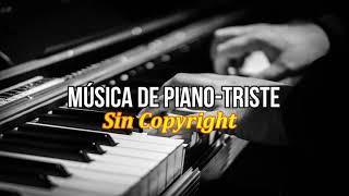 Música De PIANO-TRISTE Sin Copyright