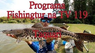 Programa Fishingtur na TV 119 - Centro de Pesca Taquari