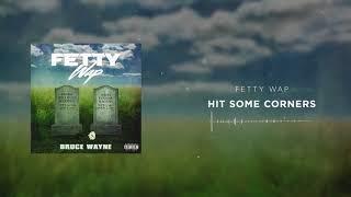 Fetty Wap - Hit Some Corners