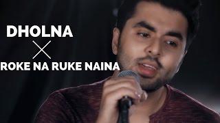 Roke Na Ruke Naina| Arijit Singh|Badrinath Ki Dulhania |Dholna(Tere bin nai lagda) Mashup Cover