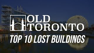 "The Top 10 ""Lost"" buildings in Toronto history"