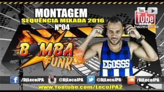 SEQUENCIA MIXADA COM AS MELHORES DO MOMENTO Nº 04   DJ LECO JPA  FUNK 2016