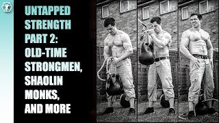Untapped Strength Part Two: Shaolin Training, Old-Time Strongmen, and More