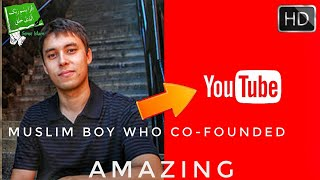 Muslim Boy Who Co-Founded YouTube - Amazing