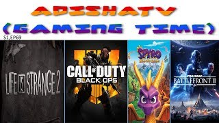 ADISHATTV (Gaming Time) S1,EP69 - LIFE IS STRANGE 2 , COD: BLACK OPS 4 AND SWBF2