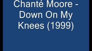 Chanté Moore   Down On My Knees 1999