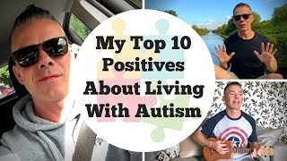 My Top Ten Positives About Having Autism / ASD / Aspergers