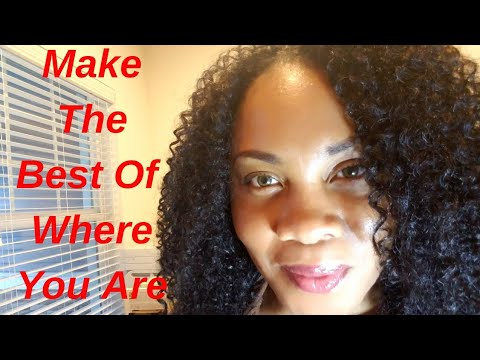 Make The Most of Where You Are