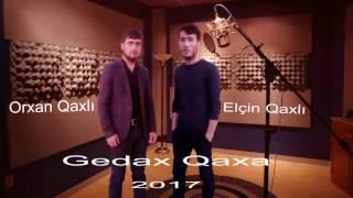 Orxan Qaxli ft Elcin Qaxli Gedax Qaxa 2017