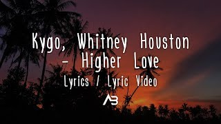 Kygo, Whitney Houston   Higher Love (Lyrics  Lyric Video)