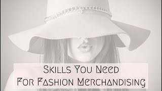 Skills You Need For Fashion Merchandising