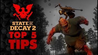 State of Decay 2 - TOP 5 TIPS