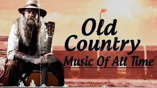 Best Old Country Music Of All Time – Old Country Songs – Country Songs-Classic Counry Collection