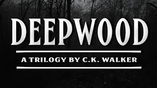 """Deepwood"" creepypasta by C.K. Walker COMPLETE SERIES ― Chilling Tales for Dark Nights"