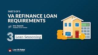 VA Refinance Loan Requirements: Loan seasoning (3 of 3)