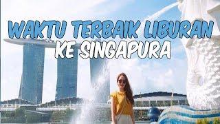 CATAT, Waktu Terbaik Liburan ke Singapura