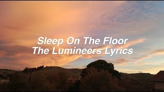 Sleep On The Floor || The Lumineers Lyrics