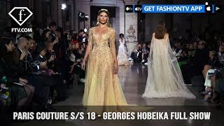 Georges Hobeika Paris Haute Couture Spring 2018 Romantic And Regal Collection | FashionTV | FTV