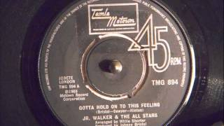Jr WALKER & THE ALL STARS  - GOTTA HOLD ON TO THIS FEELING