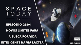 NOVOS LIMITES PARA A BUSCA POR VIDA INTELIGENTE NA VIA LÁCTEA |SPACE TODAY TV EP2304