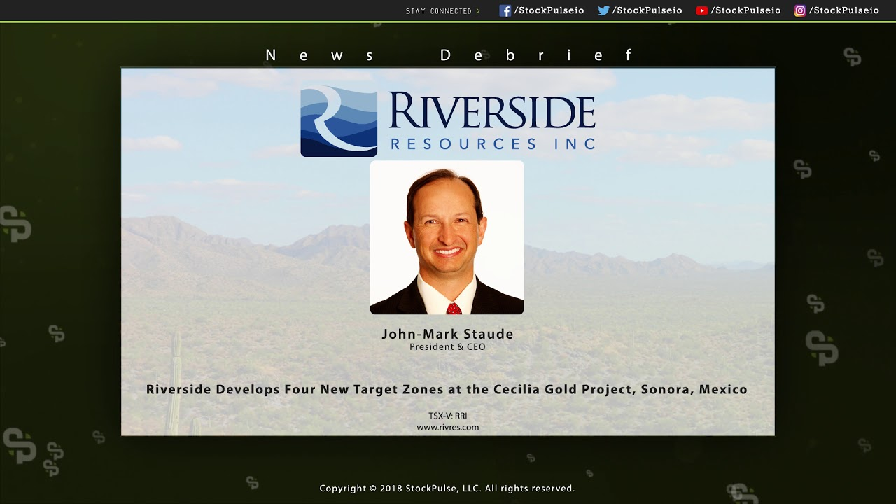 Riverside Develops Four New Target Zones at the Cecilia Gold Project, Sonora, Mexico