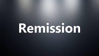 Remission - Medical Definition and Pronunciation