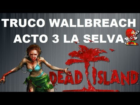 Truco DEAD ISLAND Wallbreach Acto 3 | La Selva - By ReCoB