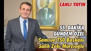 55. Dakika! Konuk: Salih Zeki Murzioglu - Samsun TSO Baskani