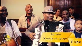 Kainón - Crente na igreja - Clipe Oficial
