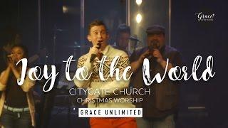 Joy to the World (Unspeakable Joy) -  CityGate Worship