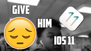 GIVE HIM iOS 11!!!